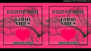 DJ Clizo Good Vibes Amapiano Remix Mp3