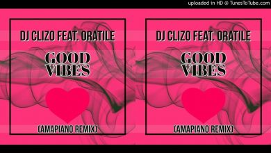 Photo of DJ Clizo Ft. Oratile – Good Vibes Amapiano Remix (Mp3 Download)