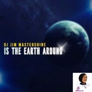 DJ Jim Mastershine Is The Earth Around