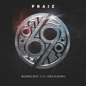 Praiz Ft Burna Boy and Ikechukwu 69