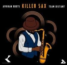 Photo of Afrikan Roots ft Team Distant – Killer Sax
