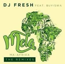 Photo of DJ Fresh ft Buyiswa – Mela (MA-Afrika) (Caiiro's Revised Dub)