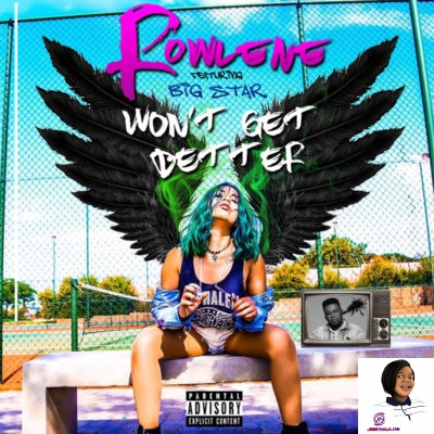 Rowlene ft Big Star Won't Get Better