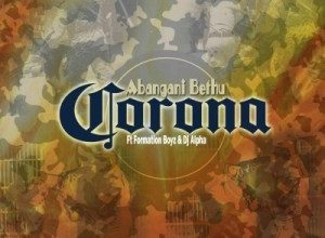 Photo of Abangani Bethu ft Formation Boyz & Dj Alpha – Corona