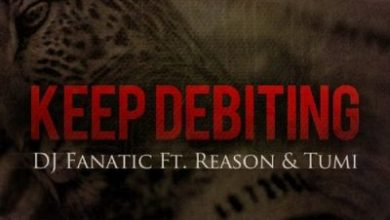 Photo of DJ Fanatic ft Stogie T (Tumi) & Reason – Keep Debiting