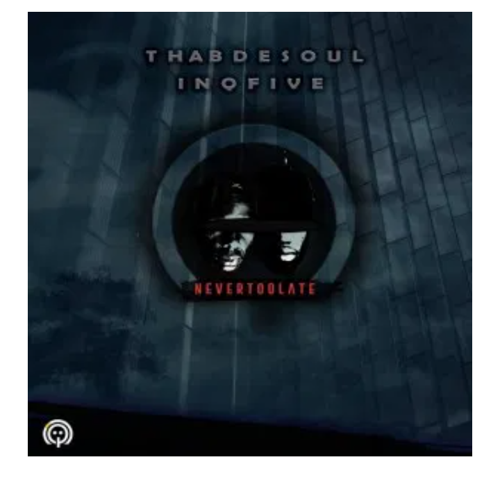 Thab De Soul & InQfive Never Too Late