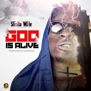 Shatta Wale God Is Alive