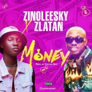 Zinoleesky Ft Zlatan Money