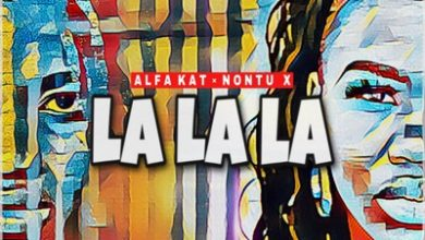 Photo of Alfa Kat – La la La Ft. Nontu X
