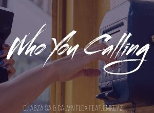 Photo of Dj Abza SA & Calvin Flex – Who You Calling Ft. EmKeyz