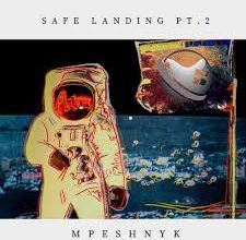 Photo of Mpeshnyk – Safe Landing, Pt. 2