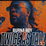 Burna Boy Twice As Tall Album