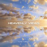 Yung Tyran Heavenly Views