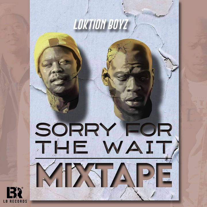 Loktion Boyz Sorry For The Wait