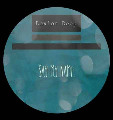 Loxion Deep Say My Name