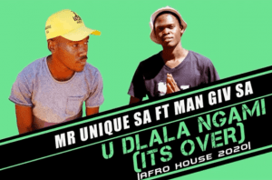 Photo of Mr Unique SA – U Dlala Ngami (Its Over) Ft. Man Giv SA