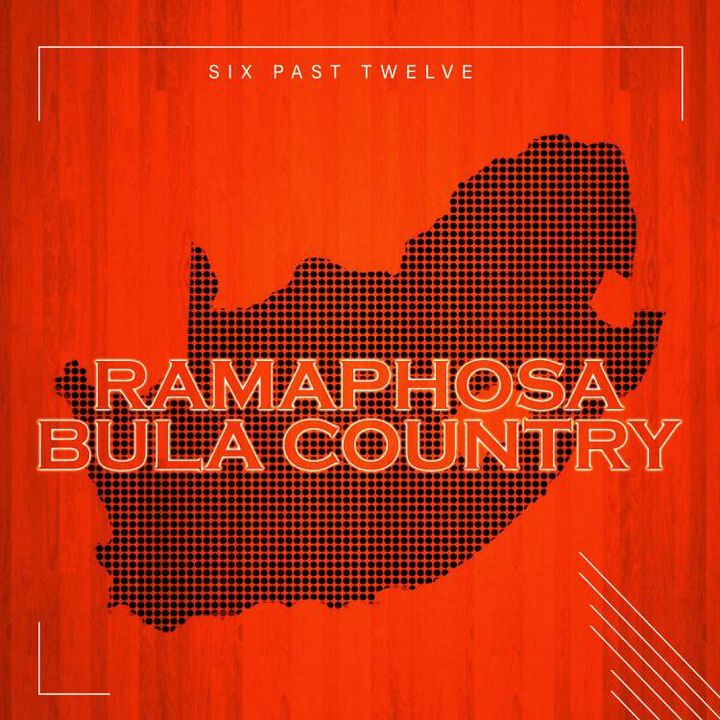 Six Past Twelve Ramaphosa Bula Country