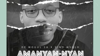 Photo of De Mogul SA – Amanyan-Nyan Ft. Sino Msolo