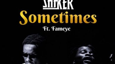 Photo of Shaker – Sometimes Ft Fameye