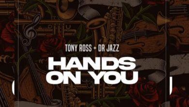 Photo of Tony Ross – Hands On You Ft. Dr Jazz