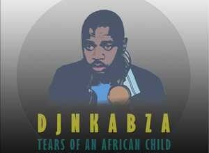 Photo of DJ Nkabza – Tears Of An African Child