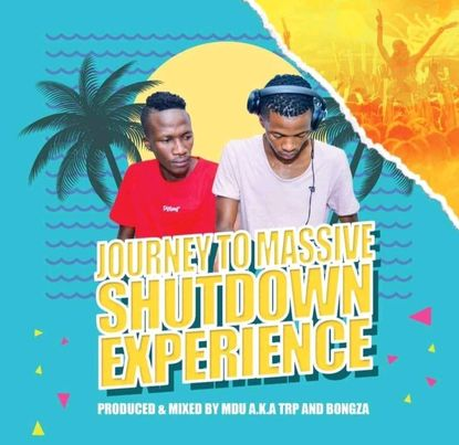 Mdu a.k.a TRP & Bongza Journey To Massive Shutdown Experience Mix