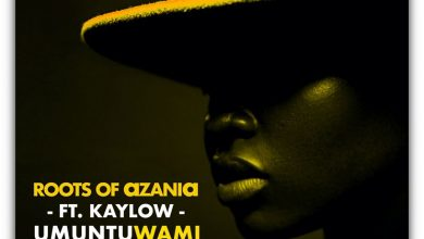Photo of Roots of Azania – Umuntu Wami Ft. Kaylow
