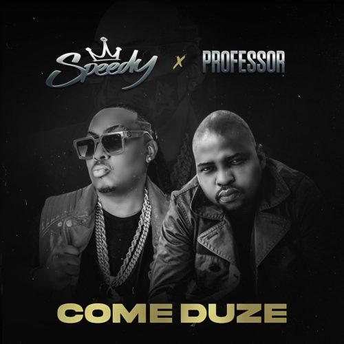 Speedy – Come Duze Ft. Professor