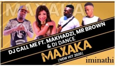 Photo of DJ Call Me – Maxaka Ft. Makhadzi, Mr Brown & DJ Dance