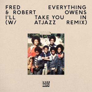 Fred Everything & Robert Owens I'll Take You In Atjazz Remix