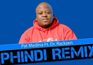 Photo of Pat Medina – Phindi Ft. Dr Rackzen (Official Remix)