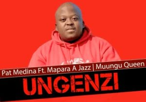 Photo of Pat Medina – Ungenzi Ft. Mapara a Jazz & Muungu Queen (Original)