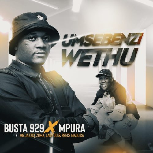 Photo of Busta 929 & Mpura – Umsebenzi Wethu Ft. Zuma, Mr JazziQ, Lady Du & Reece Madlisa
