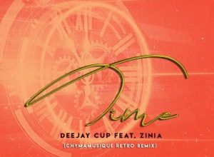 Photo of Deejay Cup, Zinia – Time (Chymamusique Retro Remix)
