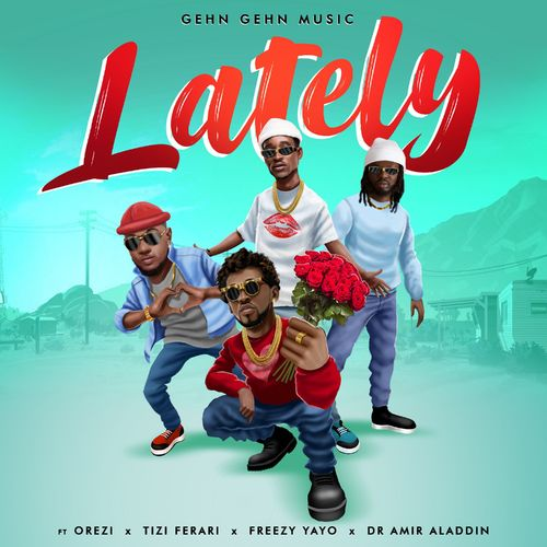 Photo of Ghen Ghen Music – Lately Ft. Orezi, Tizi Ferari, Amir Aladdin, Freezy Yayo
