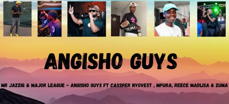 Photo of Mr JazziQ & Major League Djz – Angisho Guys Ft. Cassper Nyovest, Reece Madlisa, Mpura & Zuma