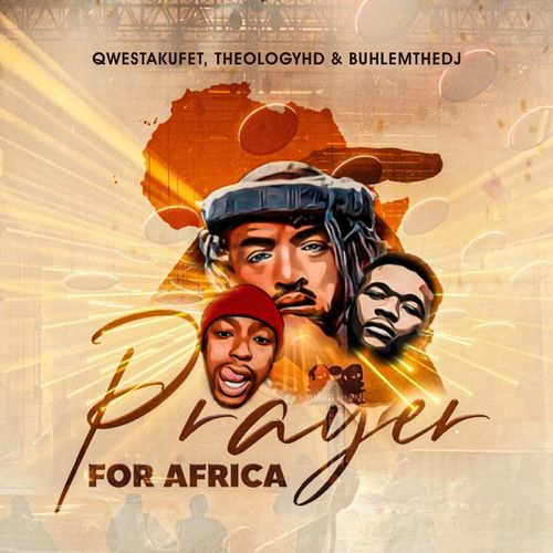 Photo of Qwesta Kufet – Prayer for Africa Ft. TheologyHD, BuhleMTheDJ