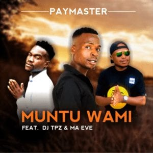 Photo of Paymaster – Muntu Wami Ft. Dj Tpz & Ma Eve