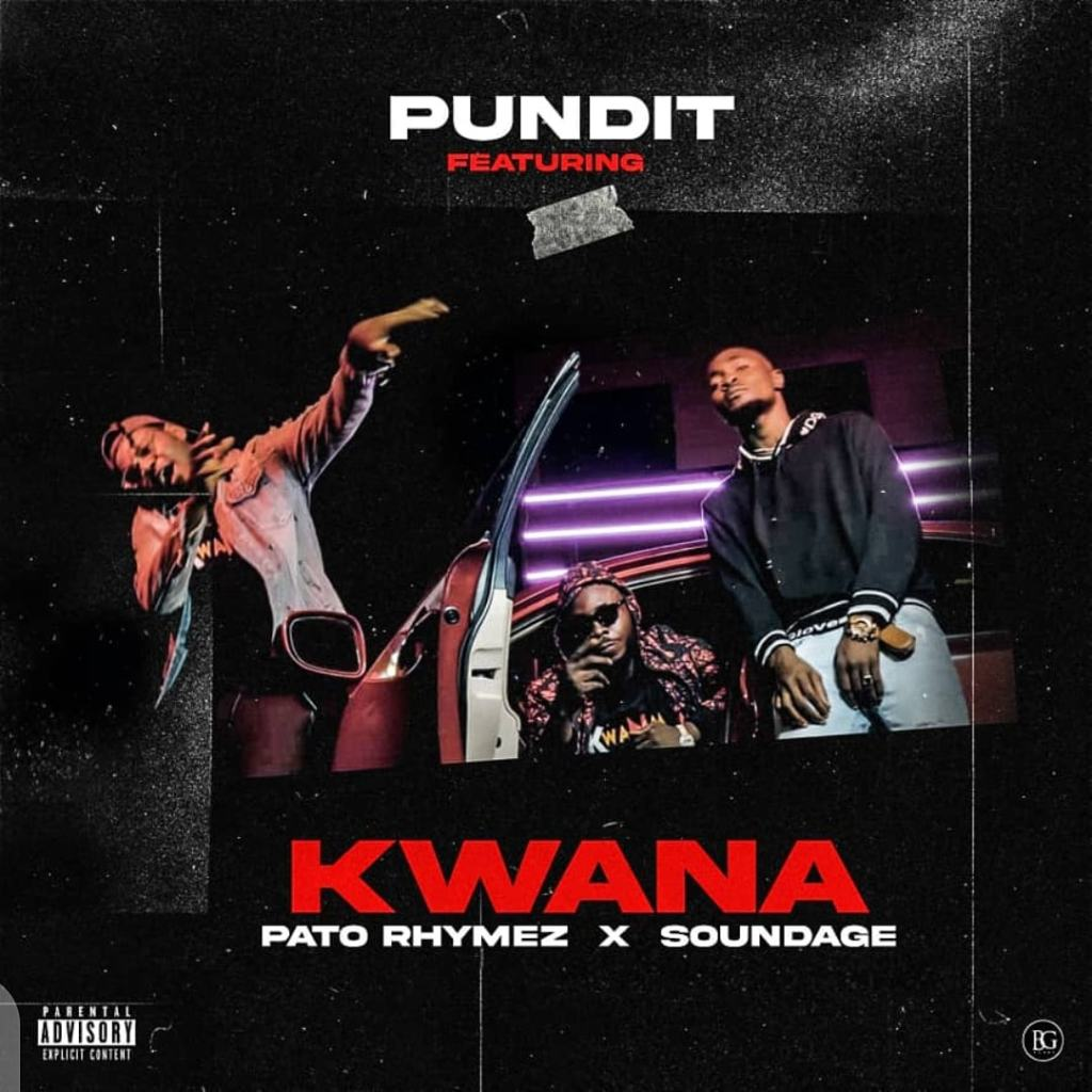 Photo of Pundit – Kwana ft. Pato Rhymez & Soundage