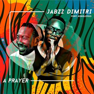 Photo of Jabzz Dimitri – A Prayer Ft. Kekelingo