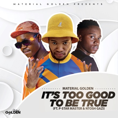 Photo of Material Golden – It's Too Good To Be True Ft. P-Star Master & Ntosh Gazi