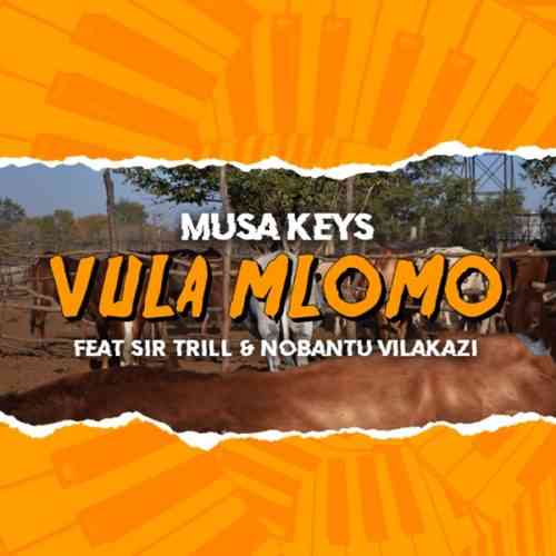 Photo of Musa Keys – Vula Mlomo Ft. Sir Trill & Nobantu Vilakazi