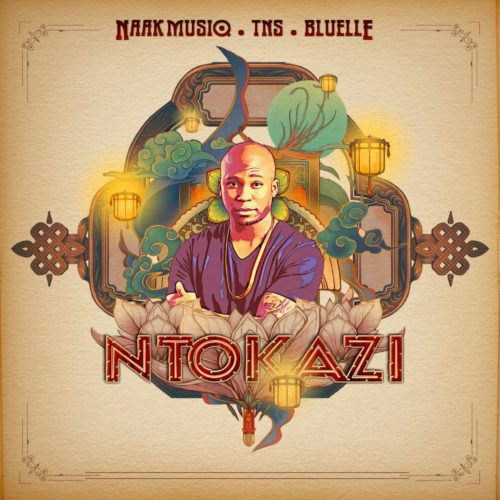 Photo of NaakMusiq – Ntokazi Ft. TNS & Bluelle