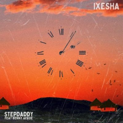 Photo of Stepdaddy – Ixesha Ft. Benny Afroe