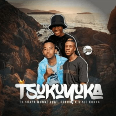 Photo of TK Shapa Munne – Tsukuyuka Ft. Freddy K & Sje Konka