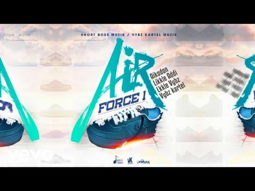 Photo of Vybz Kartel, Likkle Vybz, Likkle Addi, Aikodon, Nae Finesse – Air Force 1