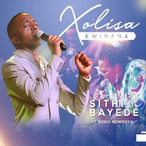 Photo of Xolisa Kwinana – Sithi Bayede Ft. Bongi Ngwenya