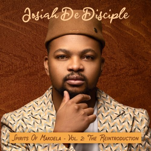 Photo of ALBUM: Josiah De Disciple – Spirit Of Makoela Vol. 2 (The Reintroduction) (Tracklist)Mr JazziQ Party With The English