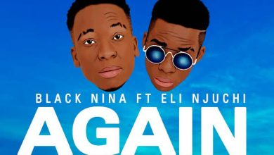 Photo of Black Nina – Again Ft. Eli Njuchi