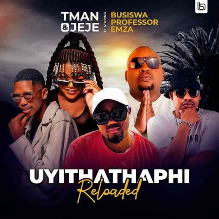 Photo of T Man & Jeje – Uyithathaphi Reloaded Ft. Busiswa, Professor & Emza